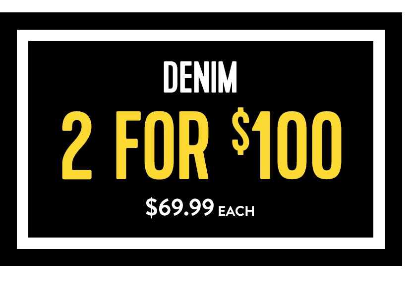 Denim 2 for $100