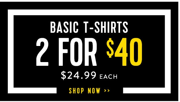 Shop basic tees 2 for $40