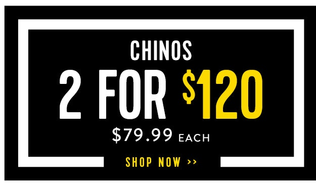 Chinos 2 for $120
