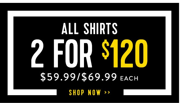 All Shirts 2 for $120