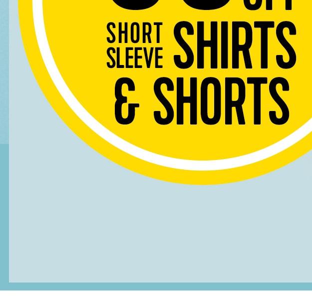 30% off Short Sleeve Shirts & Shorts
