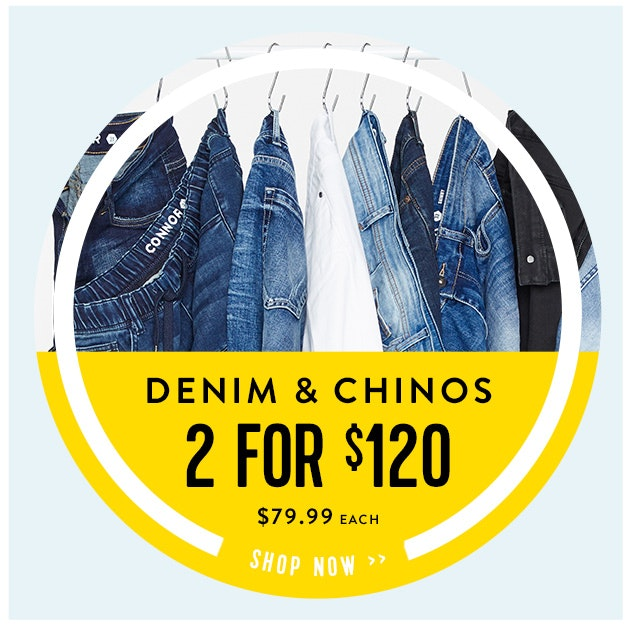 Denim & Chinos 2 for $120