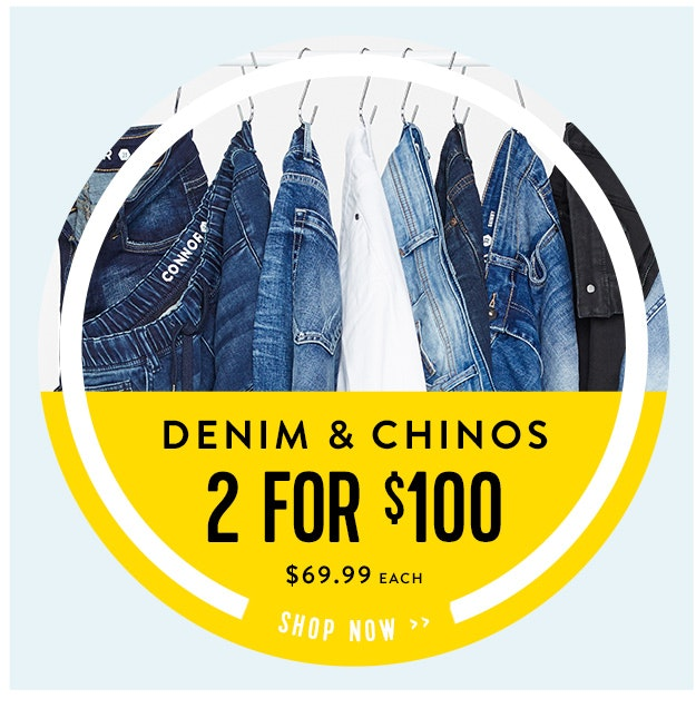 Denim & Chinos 2 for $100
