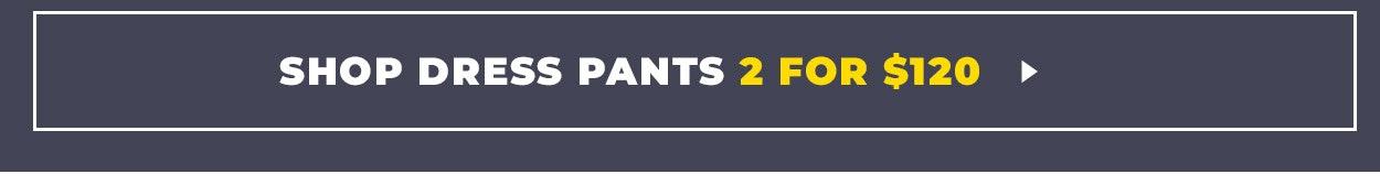 Dress Pants 2 for $120